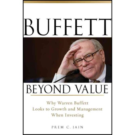 Buffett Beyond Value  Why Warren Buffett Looks To Growth And Management When Investing