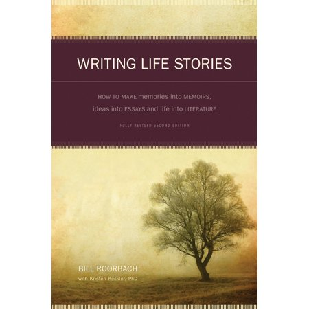 Writing Life Stories : How To Make Memories Into Memoirs, Ideas Into Essays And Life Into Literature for $<!---->