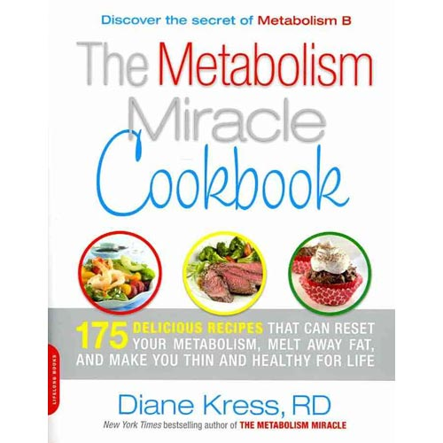 The Metabolism Miracle Cookbook: 175 Delicious Recipes That Can Reset Your Metabolism, Melt Away Fat, and Make You Thin and Healthy for Life