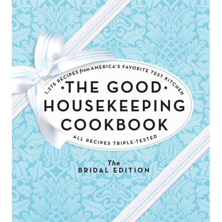 The Good Housekeeping Cookbook: The Bridal Edition : 1,275 Recipes from America's Favorite Test Kitchen (Bridal Edition Cookbook)