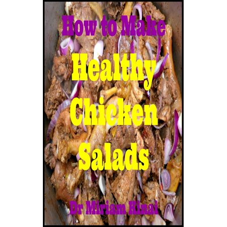 How to Make Healthy Chicken Salads - eBook ()