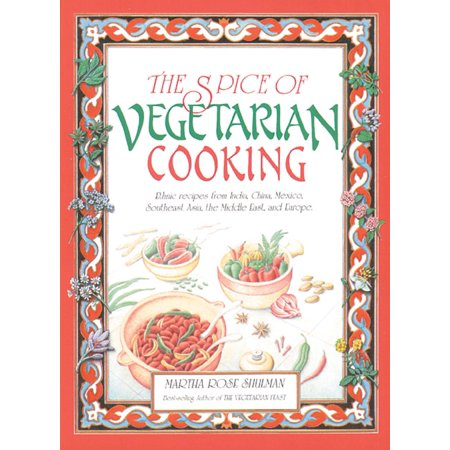 The Spice of Vegetarian Cooking : Ethnic Recipes from India, China, Mexico, Southeast Asia, the Middle East, and