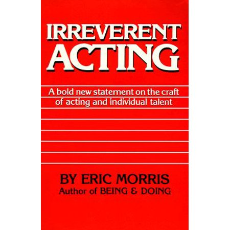 Irreverent Acting : A Bold New Statement on the Craft of Acting and Individual (Bold Statement)