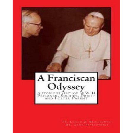 A Franciscan Odyssey  Autobiography Of Ww Ii Prisoner  Soldier  Priest And Foster Parent