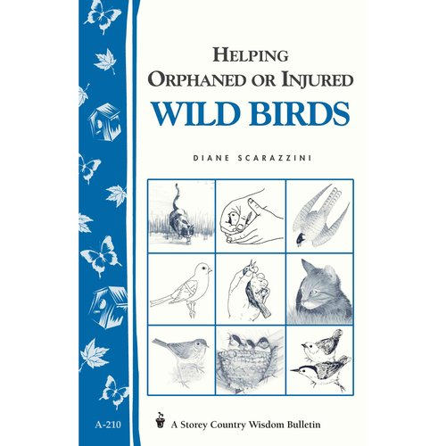 Helping Orphaned or Injured Wild Birds: Storey's Country Wisdom Bulletin A-210