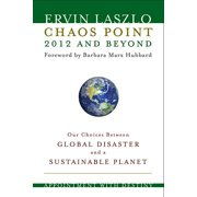 Chaos Point 2012 and Beyond : Appointment with Destiny: Our Choices Between Global Disaster and a Sustainable Planet