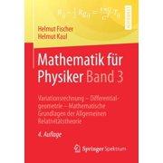 Mathematik Fr Physiker Band 3 : Variationsrechnung - Differentialgeometrie - Mathematische Grundlagen Der Allgemeinen Relativittstheorie (Edition 4) (Paperback)
