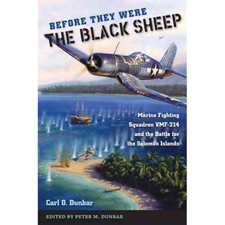 Before They Were the Black Sheep: Marine Fighting Squadron VMF-214 and the Battle for the Solomon Islands by