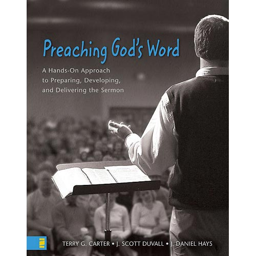 Preaching God's Word: A Hands-On Approach Preparing, Developing, And Delivering Sermons