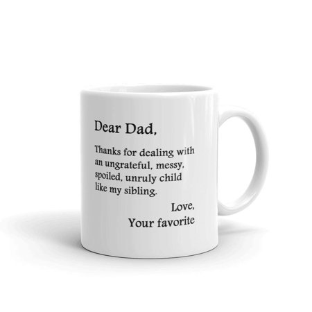 Dear Dad, Thanks For Dealing With An Ungrateful, Messy, Spoiled, Unruly Child Like My Sibling Coffee Tea Ceramic Mug Office Work Cup Gift11 oz