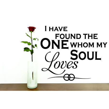 Custom Wall Decal Sticker : I Have Found The One Whom My Soul Loves Quote 12x18