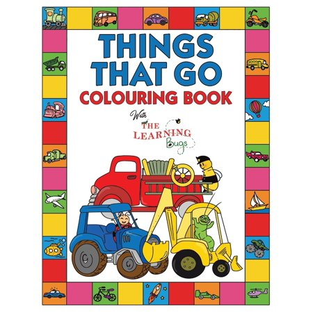 Things That Go Colouring Book with The Learning Bugs : Fun Children's Colouring Book for Toddlers & Kids Ages 3-8 with 50 Pages to Colour & Learn About Cars, Trucks, Tractors, Trains, Planes &