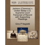 Jackson (Clarence) V. United States U.S. Supreme Court Transcript of Record with Supporting Pleadings