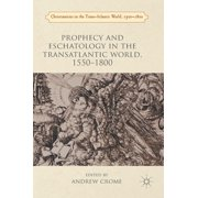 Christianities in the Trans-Atlantic World, 1500-1800: Prophecy and Eschatology in the Transatlantic World, 1550-1800 (Hardcover)