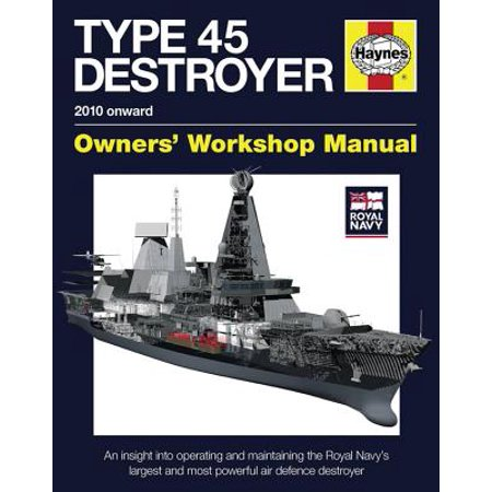 Royal Navy Type 45 Destroyer Manual - 2010 Onward : An Insight Into Operating and Maintaining the Royal Navy's Largest and Most Powerful Air Defence