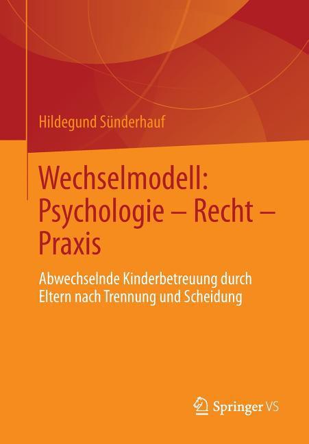 Wechselmodell: Psychologie - Recht - Praxis: Abwechselnde