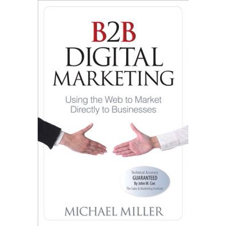 B2B Digital Marketing : Using the Web to Market Directly to