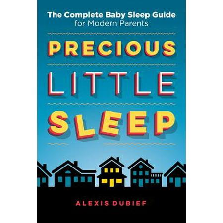 Precious Little Sleep : The Complete Baby Sleep Guide for Modern - Sleep Guide