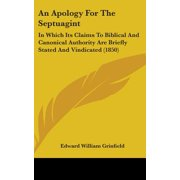An Apology for the Septuagint : In Which Its Claims to Biblical and Canonical Authority Are Briefly Stated and Vindicated (1850)