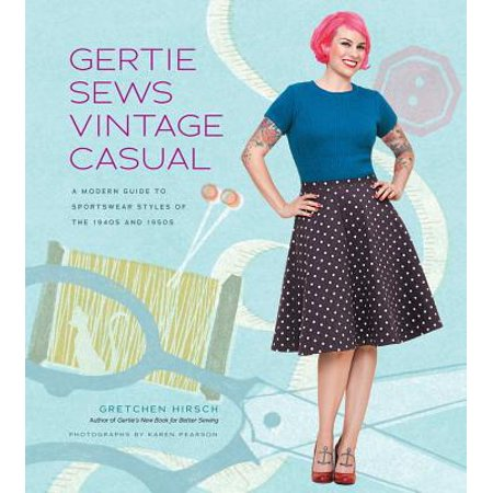 Gertie Sews Vintage Casual : A Modern Guide to Sportswear Styles of the 1940s and 1950s