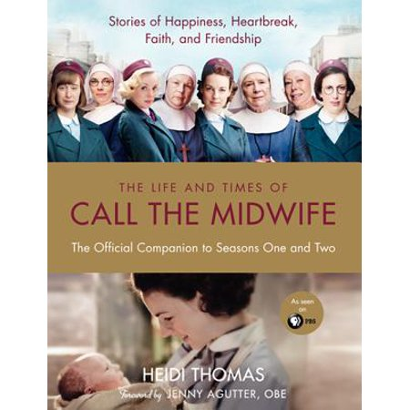 The Life and Times of Call the Midwife : The Official Companion to Seasons One and - Midwifes Guide