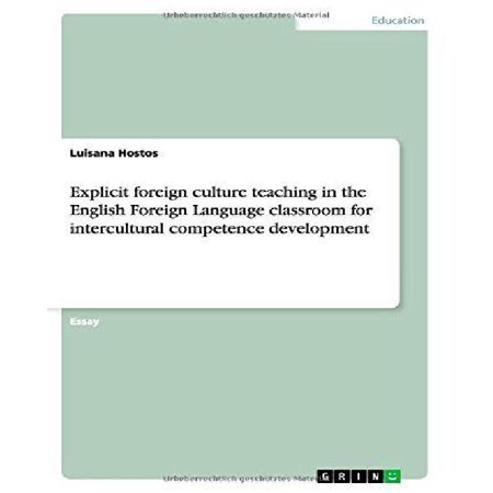 Explicit Foreign Culture Teaching In The English Foreign Language Classroom For Intercultural Competence Development