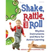 Shake, Rattle, and Roll : Rhythm Instruments and More for Active Learning