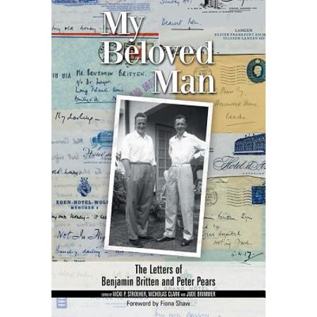 My Beloved Man  The Letters Of Benjamin Britten And Peter Pears