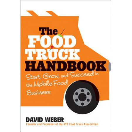 The Food Truck Handbook : Start, Grow, and Succeed in the Mobile Food (Funding To Start A Business With Bad Credit)