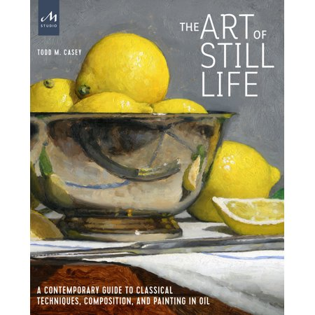 The Art of Still Life : A Contemporary Guide to Classical Techniques, Composition, and Painting in Oil Still Life Oranges