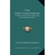The True Chatterton : A New Study from Original Documents (1910)