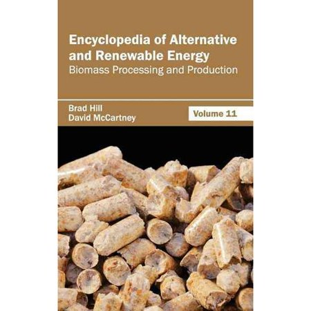 Encyclopedia Of Alternative And Renewable Energy  Volume 11  Biomass Processing And Production