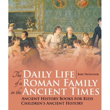 The Daily Life of a Roman Family in the Ancient Times - Ancient History Books for Kids | Children's Ancient History -