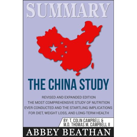 Summary of The China Study: Revised and Expanded Edition: The Most Comprehensive Study of Nutrition Ever Conducted and the Startling Implications for Diet, Weight Loss, and Long-Term Health -