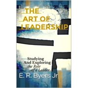 The Art of Leadership: Studying and Exploring the Role of a Leader - eBook