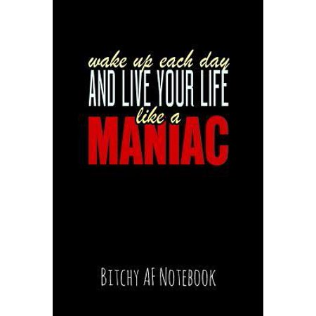 Fun At Work Day (Wake Up Each Day and Live Your Life Like a Maniac: Bitchy AF Notebook - Snarky Sarcastic Funny Gag Quote for Work or Friends - Fun Lined Journal for S)