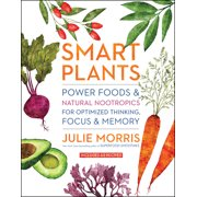 Smart Plants: Power Foods & Natural Nootropics for Optimized Thinking, Focus & Memory (Hardcover)