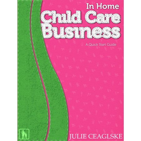 In Home Child Care Business, A Quick Start Guide -