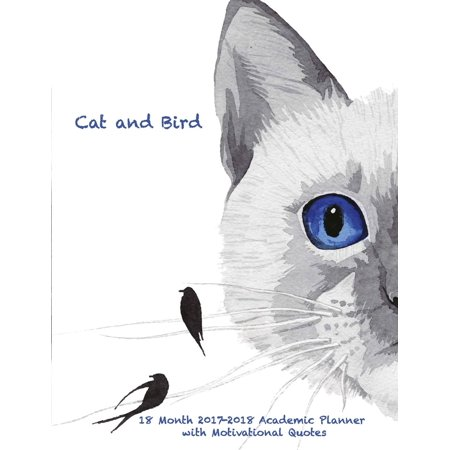 Cat and Bird 18 Month 2017-2018 Academic Planner with Motivational Quotes: July 2017 to December 2018 Calendar Schedule Organizer (Paperback) (13 Days Of Halloween Schedule 2017)