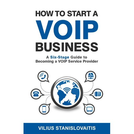 How to Start a VoIP Business: A Six-Stage Guide to Becoming a VoIP Service Provider -
