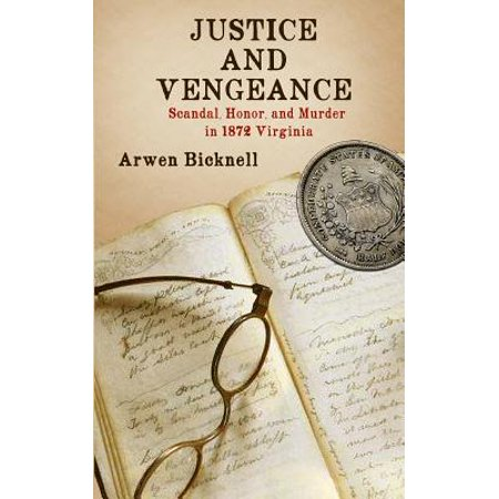 Justice and Vengeance : Scandal, Honor, and Murder in 1872