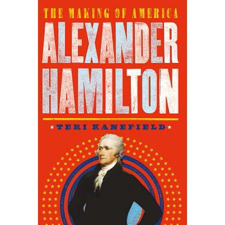Alexander Hamilton : The Making of America (21 Indispensable Qualities Of A Leader Summary)