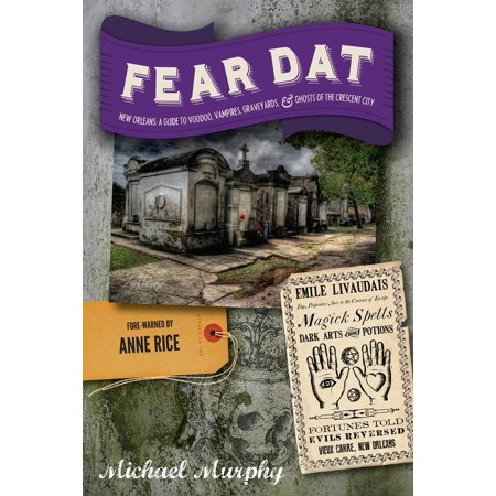 Fear Dat New Orleans : A Guide to the Voodoo, Vampires, Graveyards & Ghosts of the Crescent - Party City New Orleans