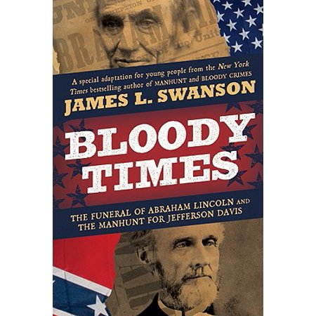 Bloody Times : The Funeral of Abraham Lincoln and the Manhunt for Jefferson