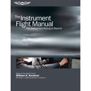 The Instrument Flight Manual : The Instrument Rating & Beyond