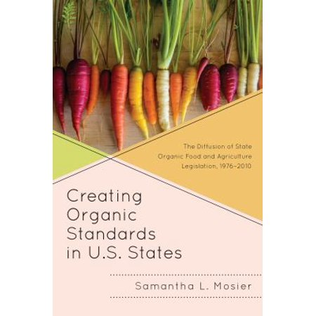 Creating Organic Standards In U S  States  The Diffusion Of State Organic Food And Agriculture Legislation  1976 2010