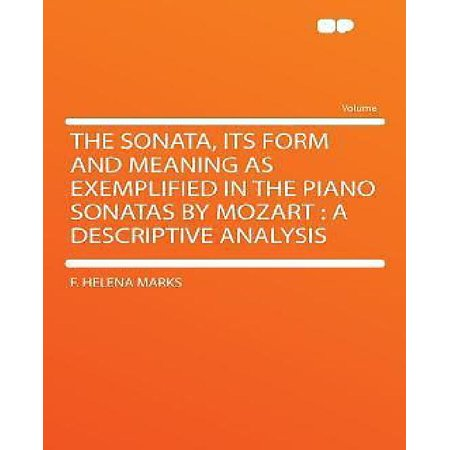 The Sonata  Its Form And Meaning As Exemplified In The Piano Sonatas By Mozart  A Descriptive Analysis