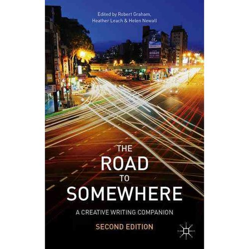The Road to Somewhere: A Creative Writing Companion