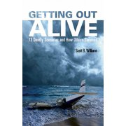 Getting Out Alive : 13 Deadly Scenarios and How Others Survived