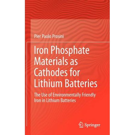 Iron Phosphate Materials as Cathodes for Lithium Batteries : The Use of Environmentally Friendly Iron in Lithium